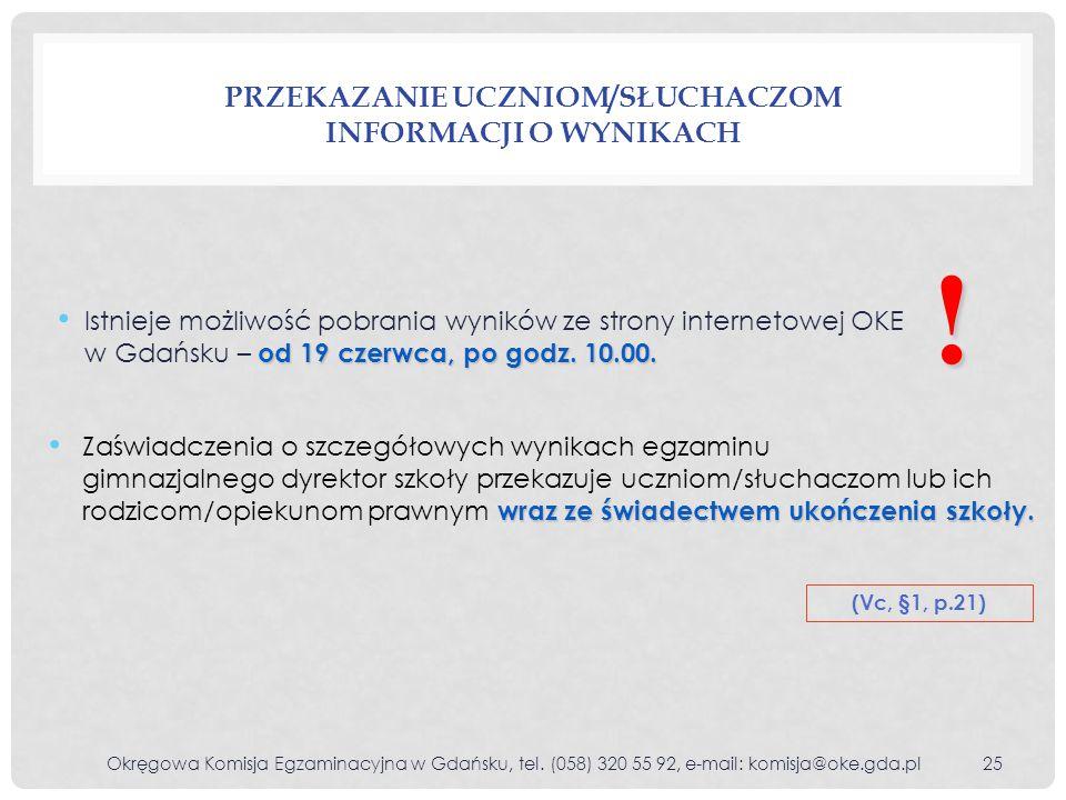 od 19 czerwca, po godz. 10.00. Istnieje możliwość pobrania wyników ze strony internetowej OKE w Gdańsku – od 19 czerwca, po godz. 10.00. PRZEKAZANIE U