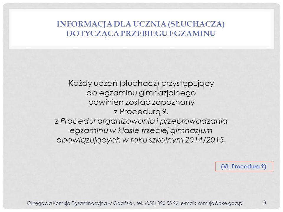 INFORMACJA DLA UCZNIA (SŁUCHACZA) DOTYCZĄCA PRZEBIEGU EGZAMINU Okręgowa Komisja Egzaminacyjna w Gdańsku, tel. (058) 320 55 92, e-mail: komisja@oke.gda