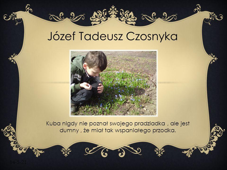 14-5-21 Józef Tadeusz Czosnyka Kuba nigdy nie poznał swojego pradziadka, ale jest dumny, że miał tak wspaniałego przodka.