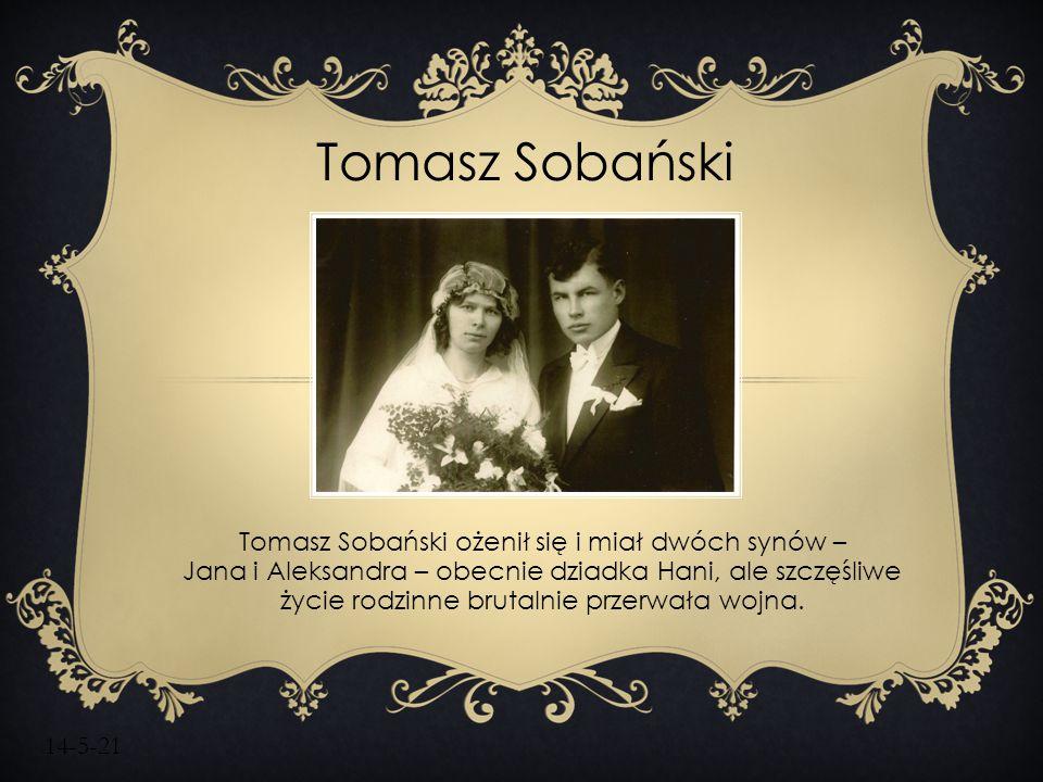 14-5-21 Tomasz Sobański Tomasz Sobański ożenił się i miał dwóch synów – Jana i Aleksandra – obecnie dziadka Hani, ale szczęśliwe życie rodzinne brutal