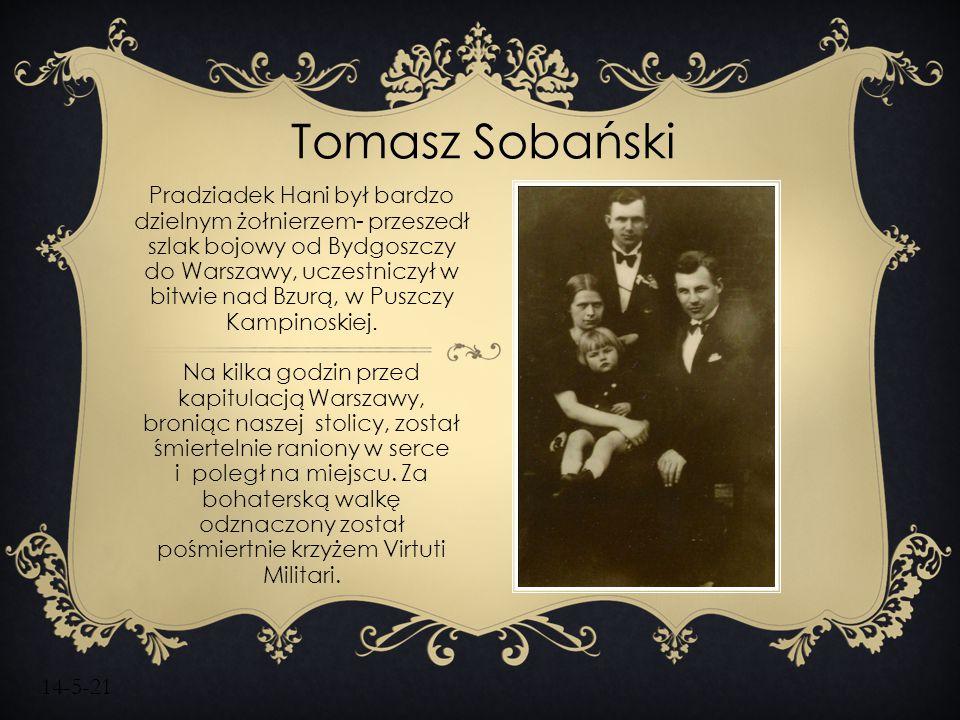14-5-21 Tomasz Sobański Pradziadek Hani był bardzo dzielnym żołnierzem- przeszedł szlak bojowy od Bydgoszczy do Warszawy, uczestniczył w bitwie nad Bz