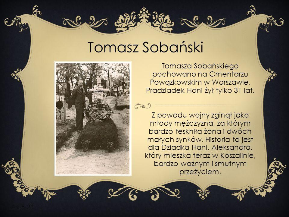 14-5-21 Tomasz Sobański Tomasza Sobańskiego pochowano na Cmentarzu Powązkowskim w Warszawie. Pradziadek Hani żył tylko 31 lat. Z powodu wojny zginął j
