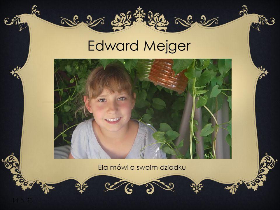 14-5-21 Edward Mejger Ela mówi o swoim dziadku