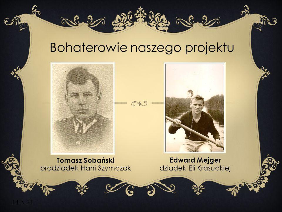14-5-21 Bohaterowie naszego projektu Edward Mejger dziadek Eli Krasuckiej Tomasz Sobański pradziadek Hani Szymczak