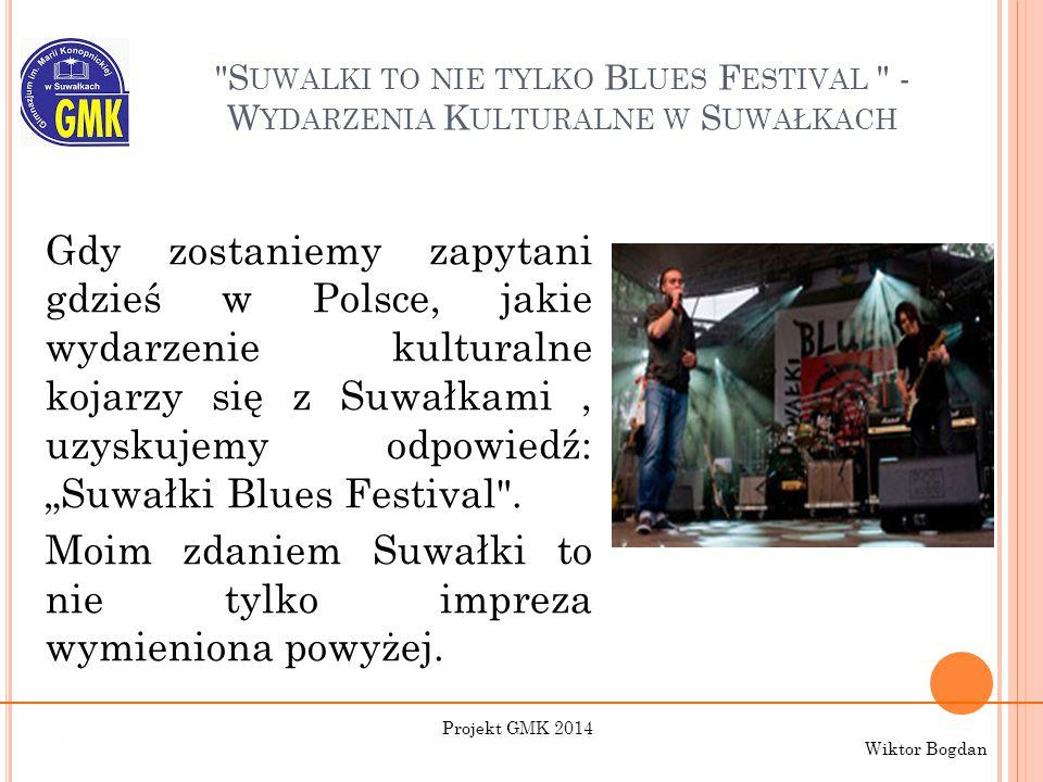 """S UWALKI TO NIE TYLKO B LUES F ESTIVAL - W YDARZENIA K ULTURALNE W S UWAŁKACH Gdy zostaniemy zapytani gdzieś w Polsce, jakie wydarzenie kulturalne kojarzy się z Suwałkami, uzyskujemy odpowiedź: """"Suwałki Blues Festival ."""