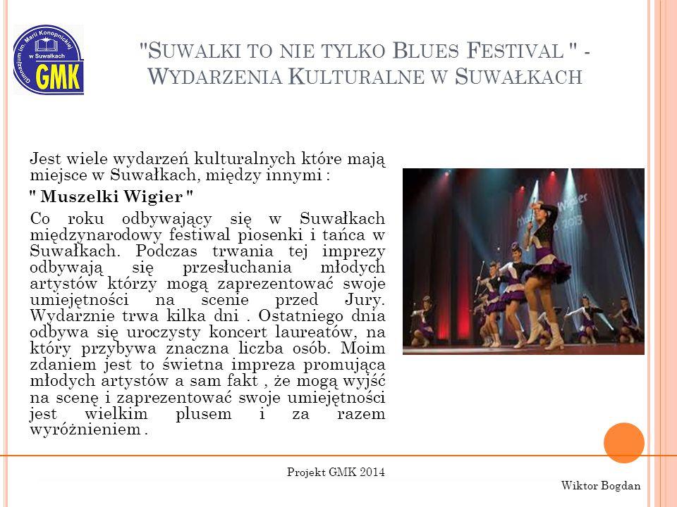 S UWALKI TO NIE TYLKO B LUES F ESTIVAL - W YDARZENIA K ULTURALNE W S UWAŁKACH Jest wiele wydarzeń kulturalnych które mają miejsce w Suwałkach, między innymi : Muszelki Wigier Co roku odbywający się w Suwałkach międzynarodowy festiwal piosenki i tańca w Suwałkach.