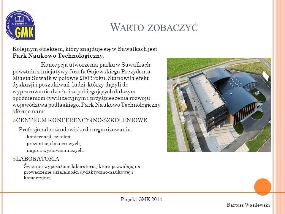 W ARTO ZOBACZYĆ Kolejnym obiektem, który znajduje się w Suwałkach jest Park Naukowo Technologiczny. Koncepcja utworzenia parku w Suwałkach powstała z
