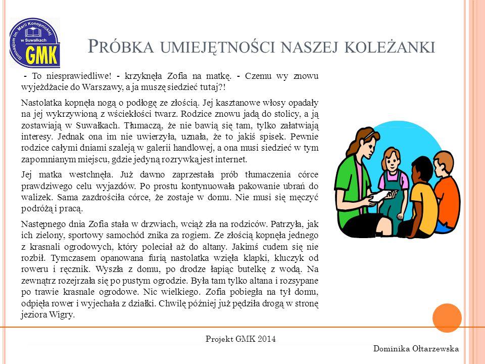 P RÓBKA UMIEJĘTNOŚCI NASZEJ KOLEŻANKI - To niesprawiedliwe! - krzyknęła Zofia na matkę. - Czemu wy znowu wyjeżdżacie do Warszawy, a ja muszę siedzieć
