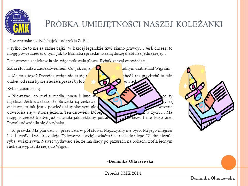 P RÓBKA UMIEJĘTNOŚCI NASZEJ KOLEŻANKI - Już wyrosłam z tych bajek - odrzekła Zofia. - Tylko, że to nie są żadne bajki. W każdej legendzie tkwi ziarno