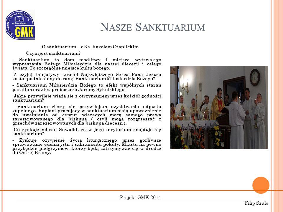 N ASZE S ANKTUARIUM O sanktuarium... z Ks. Karolem Czaplickim Czym jest sanktuarium? - Sanktuarium to dom modlitwy i miejsce wytrwałego wypraszania Bo