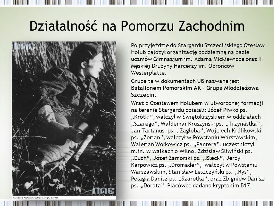 Działalność na Pomorzu Zachodnim Po przyjeździe do Stargardu Szczecińskiego Czesław Hołub założył organizację podziemną na bazie uczniów Gimnazjum im.
