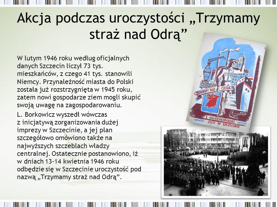 """Akcja podczas uroczystości """"Trzymamy straż nad Odrą"""" W lutym 1946 roku według oficjalnych danych Szczecin liczył 73 tys. mieszkańców, z czego 41 tys."""