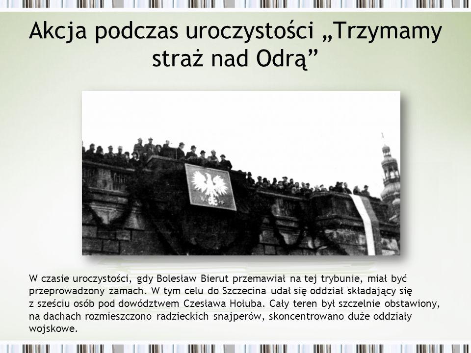 W czasie uroczystości, gdy Bolesław Bierut przemawiał na tej trybunie, miał być przeprowadzony zamach. W tym celu do Szczecina udał się oddział składa
