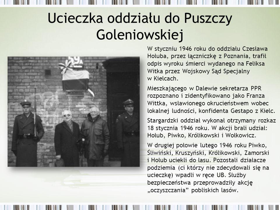 W styczniu 1946 roku do oddziału Czesława Hołuba, przez łączniczkę z Poznania, trafił odpis wyroku śmierci wydanego na Feliksa Witka przez Wojskowy Sąd Specjalny w Kielcach.