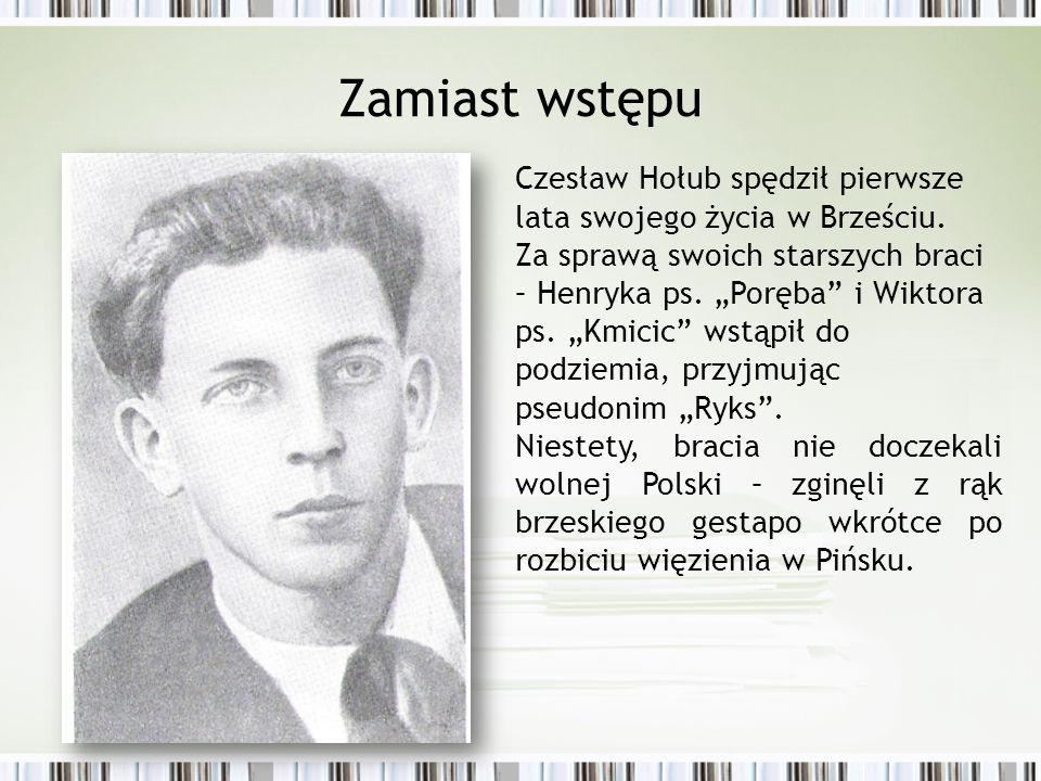 """Zamiast wstępu Czesław Hołub spędził pierwsze lata swojego życia w Brześciu. Za sprawą swoich starszych braci – Henryka ps. """"Poręba"""" i Wiktora ps. """"Km"""