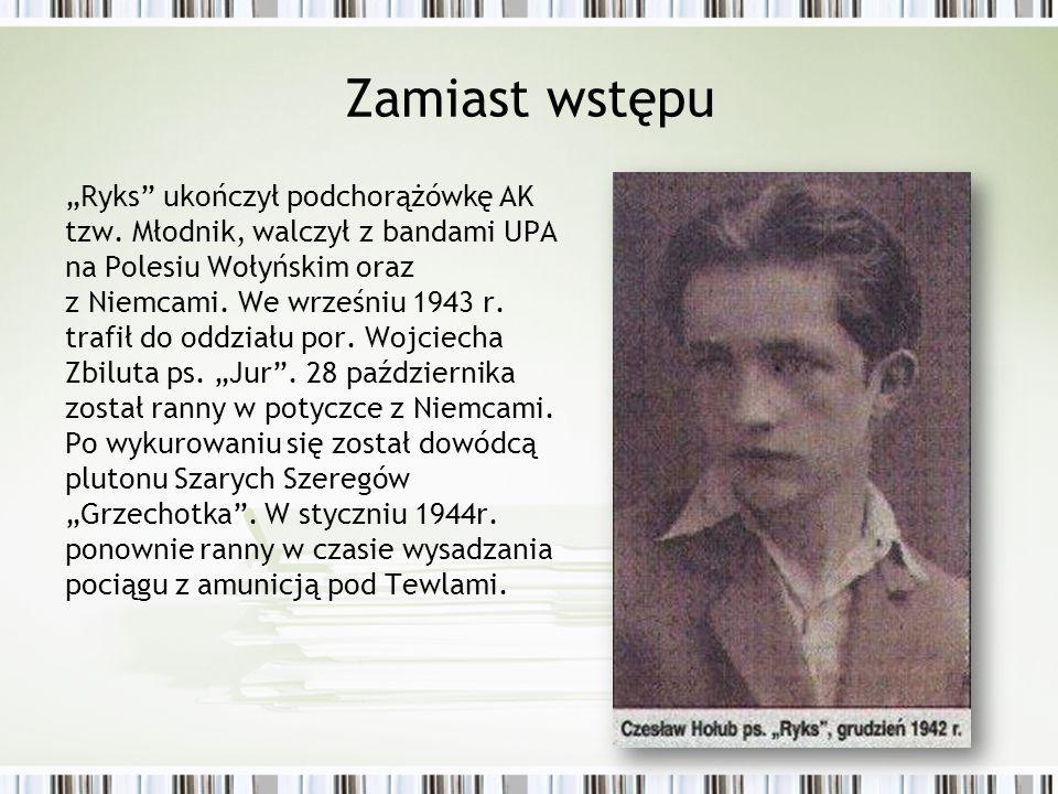"""Zamiast wstępu """"Ryks"""" ukończył podchorążówkę AK tzw. Młodnik, walczył z bandami UPA na Polesiu Wołyńskim oraz z Niemcami. We wrześniu 1943 r. trafił d"""