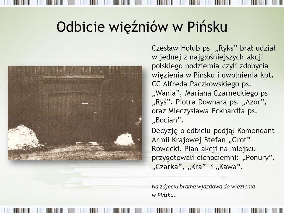 """Odbicie więźniów w Pińsku Czesław Hołub ps. """"Ryks"""" brał udział w jednej z najgłośniejszych akcji polskiego podziemia czyli zdobycia więzienia w Pińsku"""