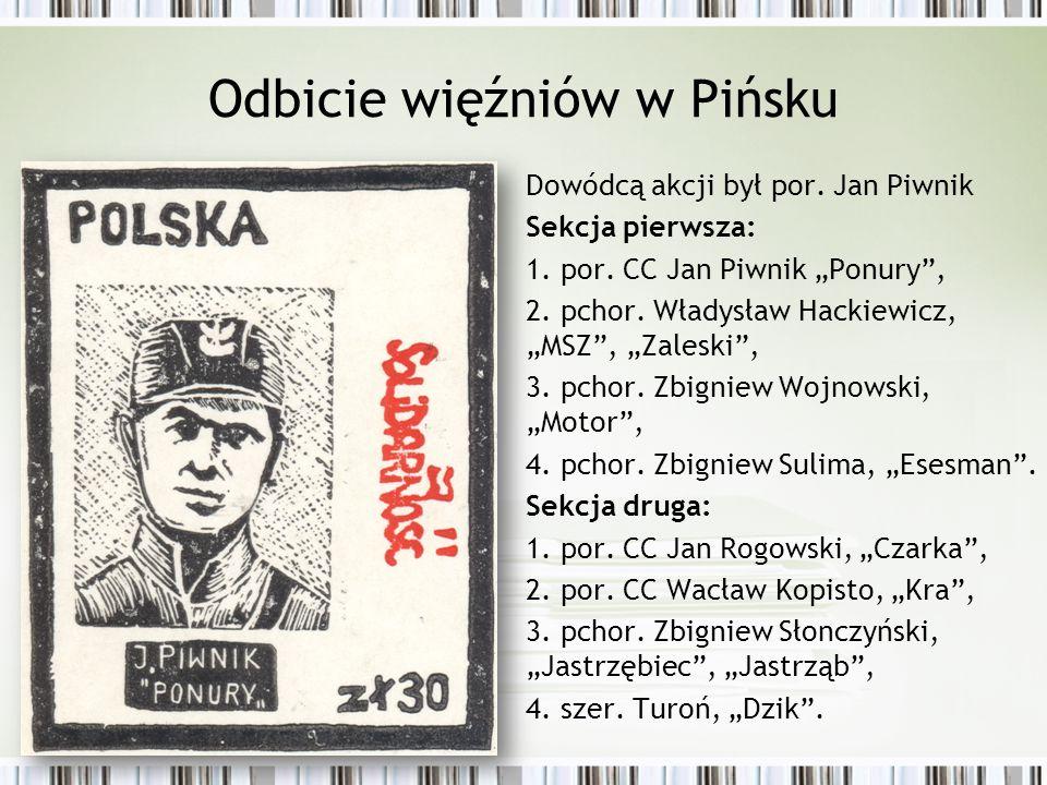 """Odbicie więźniów w Pińsku Dowódcą akcji był por. Jan Piwnik Sekcja pierwsza: 1. por. CC Jan Piwnik """"Ponury"""", 2. pchor. Władysław Hackiewicz, """"MSZ"""", """"Z"""