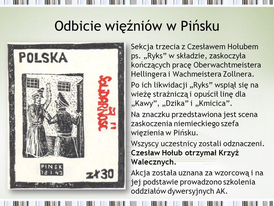 """Odbicie więźniów w Pińsku Sekcja trzecia z Czesławem Hołubem ps. """"Ryks"""" w składzie, zaskoczyła kończących pracę Oberwachtmeistera Hellingera i Wachmei"""
