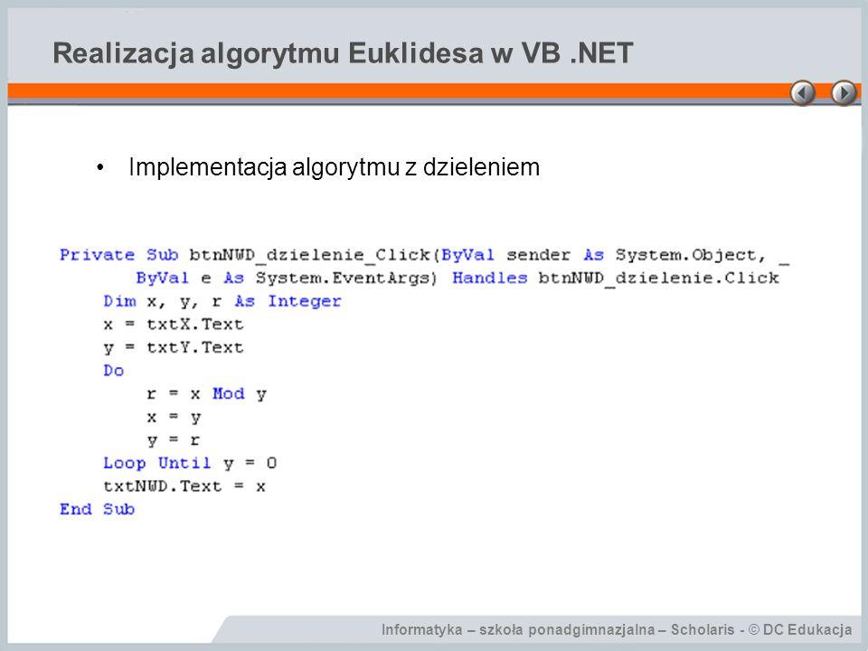 Informatyka – szkoła ponadgimnazjalna – Scholaris - © DC Edukacja Realizacja algorytmu Euklidesa w VB.NET Implementacja algorytmu z dzieleniem