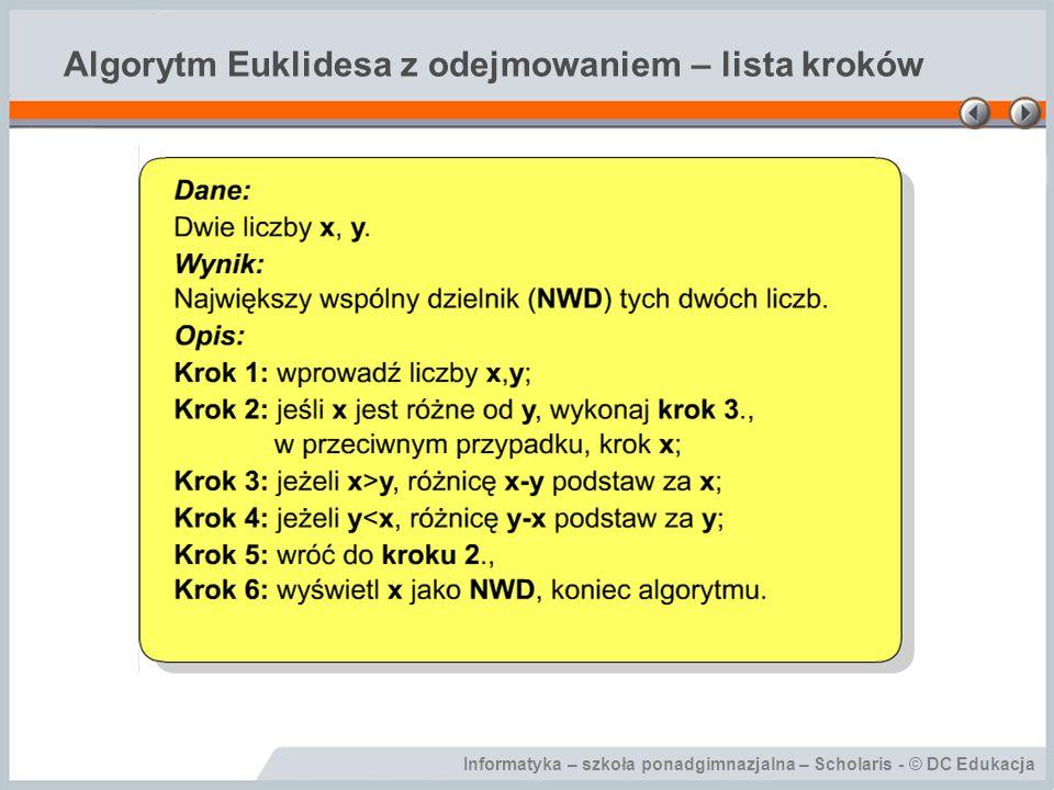 Informatyka – szkoła ponadgimnazjalna – Scholaris - © DC Edukacja Algorytm Euklidesa z odejmowaniem – lista kroków