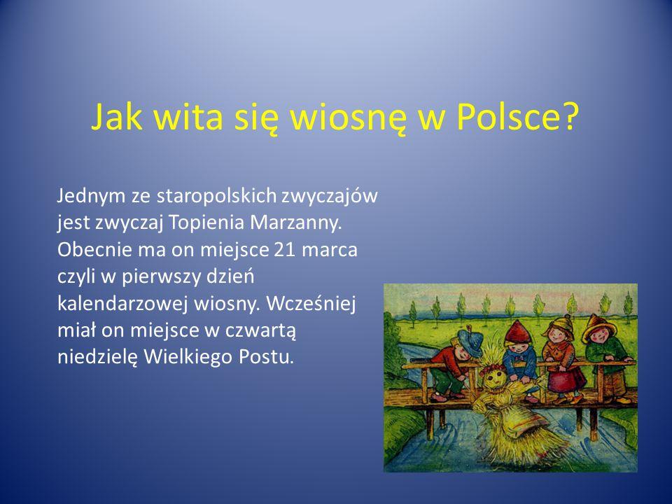 Jak wita się wiosnę w Polsce.Jednym ze staropolskich zwyczajów jest zwyczaj Topienia Marzanny.
