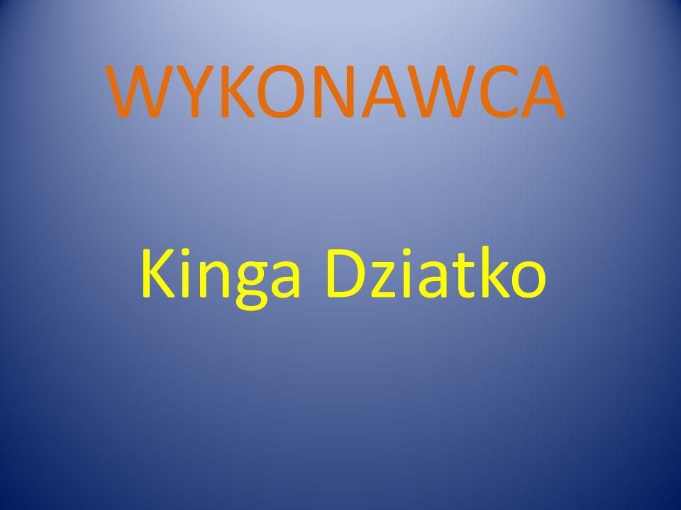 WYKONAWCA Kinga Dziatko