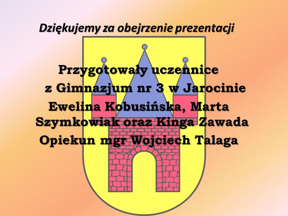 Dziękujemy za obejrzenie prezentacji Przygotowały uczennice z Gimnazjum nr 3 w Jarocinie z Gimnazjum nr 3 w Jarocinie Ewelina Kobusińska, Marta Szymkowiak oraz Kinga Zawada Ewelina Kobusińska, Marta Szymkowiak oraz Kinga Zawada Opiekun mgr Wojciech Talaga Opiekun mgr Wojciech Talaga