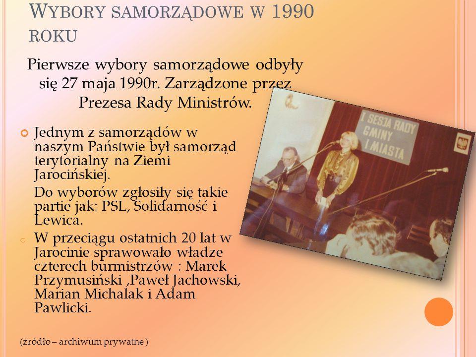 W YBORY SAMORZĄDOWE W 1990 ROKU Jednym z samorządów w naszym Państwie był samorząd terytorialny na Ziemi Jarocińskiej.