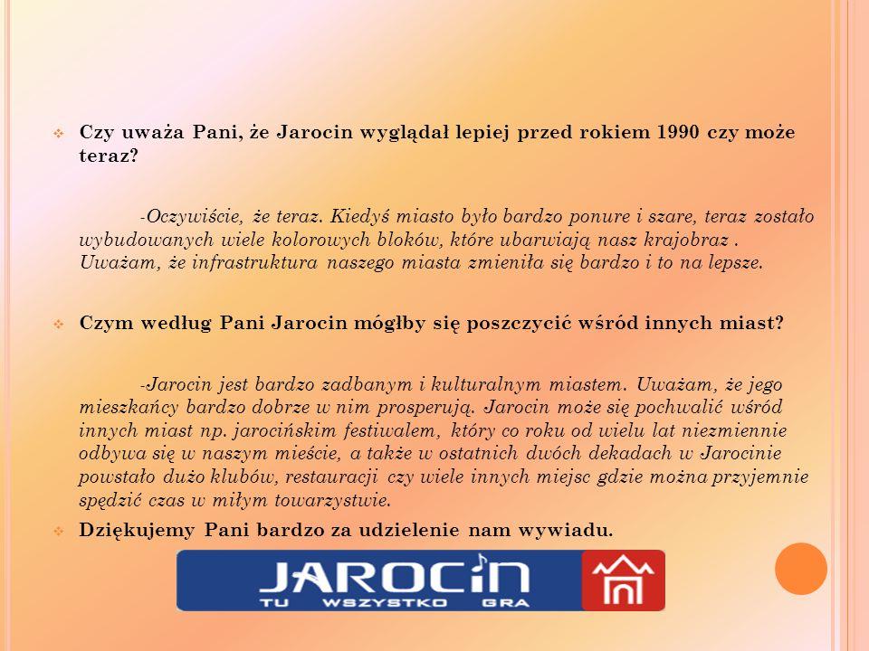 Czy uważa Pani, że Jarocin wyglądał lepiej przed rokiem 1990 czy może teraz.