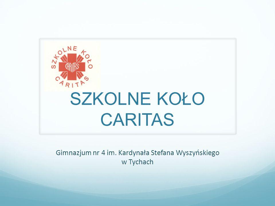 SZKOLNE KOŁO CARITAS Gimnazjum nr 4 im. Kardynała Stefana Wyszyńskiego w Tychach