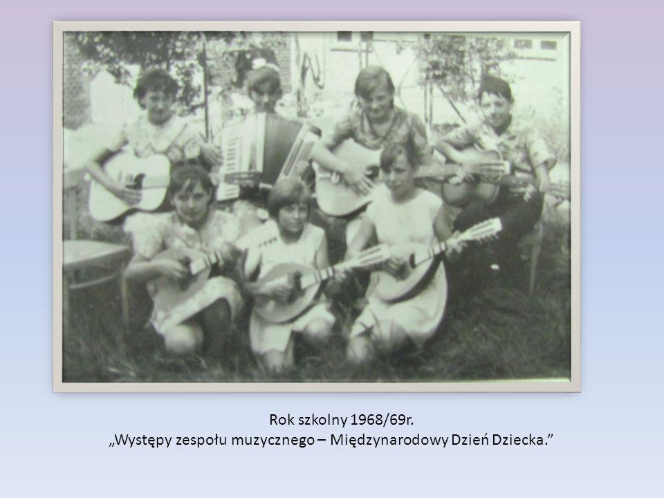 """Rok szkolny 1968/69r. """"Występy zespołu muzycznego – Międzynarodowy Dzień Dziecka."""""""