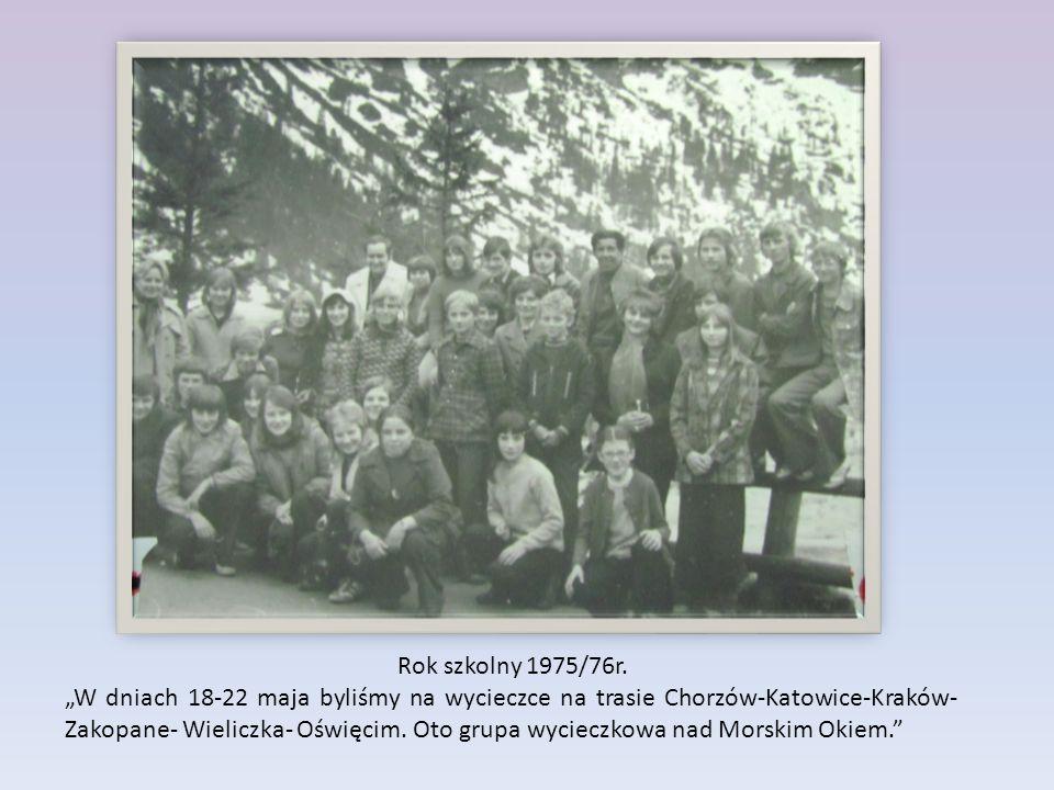 """Rok szkolny 1975/76r. """"W dniach 18-22 maja byliśmy na wycieczce na trasie Chorzów-Katowice-Kraków- Zakopane- Wieliczka- Oświęcim. Oto grupa wycieczkow"""