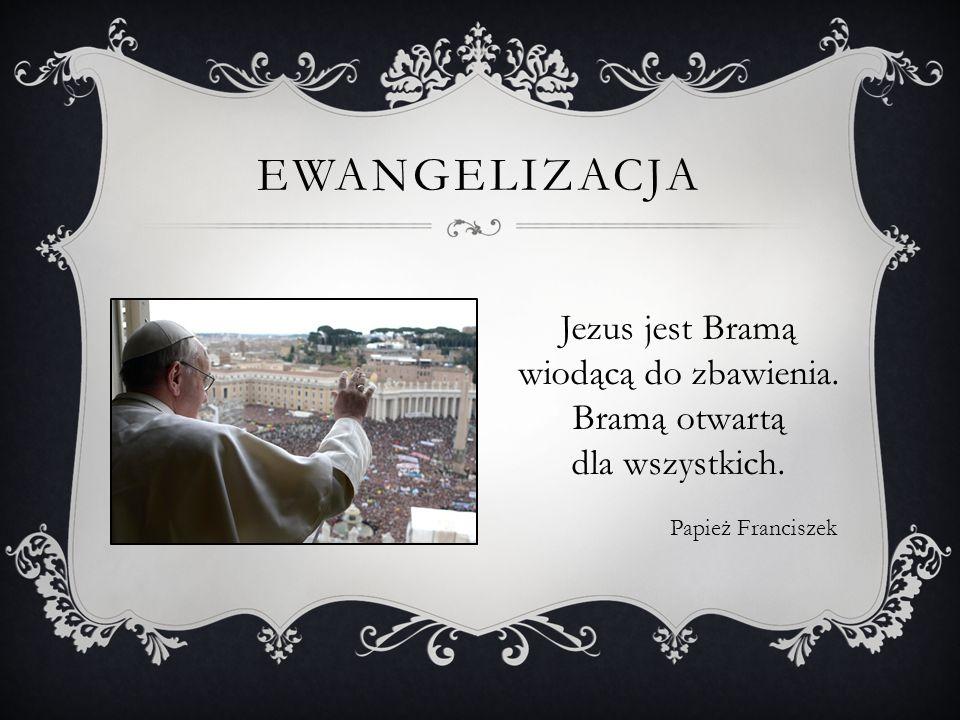 EWANGELIZACJA Jezus jest Bramą wiodącą do zbawienia.