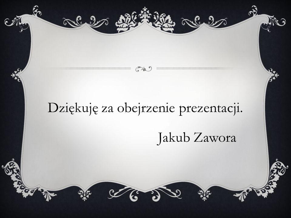 Dziękuję za obejrzenie prezentacji. Jakub Zawora