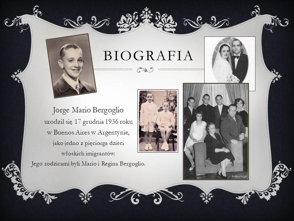 BIOGRAFIA Jorge Mario Bergoglio urodził się 17 grudnia 1936 roku w Buenos Aires w Argentynie, jako jedno z pięciorga dzieci włoskich imigrantów.
