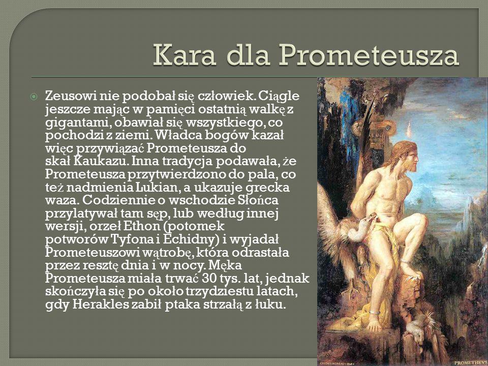  Prometeusz, chc ą c odegra ć si ę na Zeusie, podczas narady bogów, na której miano postanowi ć raz na zawsze co w ofierze maj ą ludzie sk ł ada ć w ł adcy bogów, ukry ł najlepsze mi ę so ofiarne pod lich ą skór ą zwierz ę cia, natomiast ko ś ci – pod t ł uszcz.