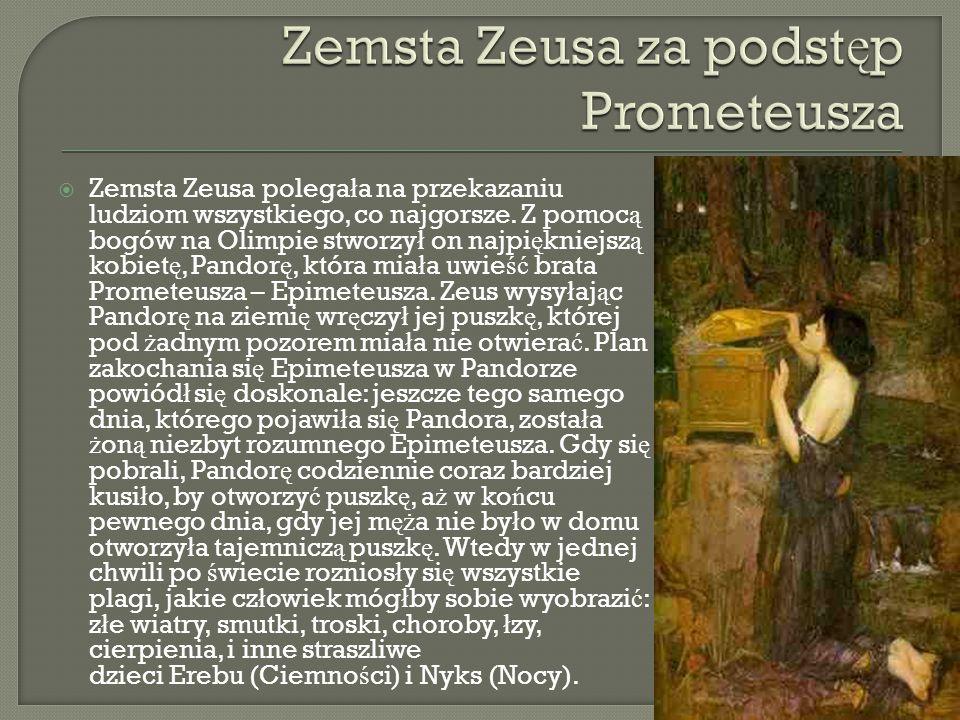  Zemsta Zeusa polega ł a na przekazaniu ludziom wszystkiego, co najgorsze.