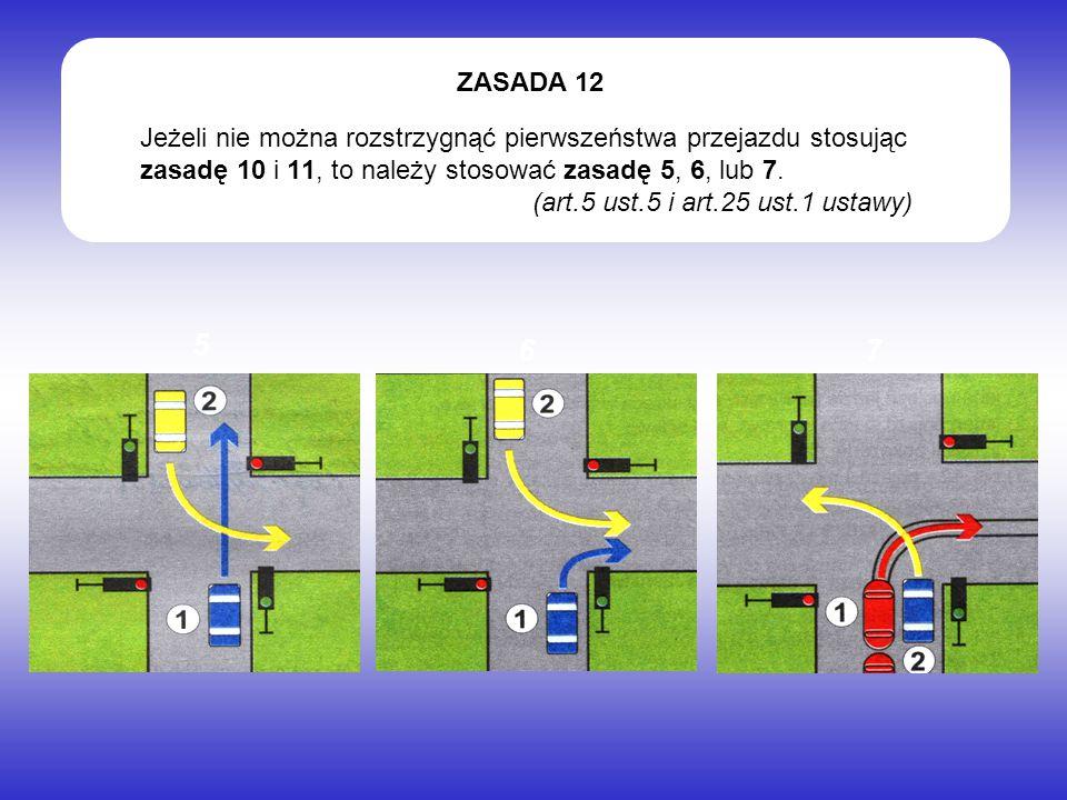 Jeżeli nie można rozstrzygnąć pierwszeństwa przejazdu stosując zasadę 10 i 11, to należy stosować zasadę 5, 6, lub 7. (art.5 ust.5 i art.25 ust.1 usta