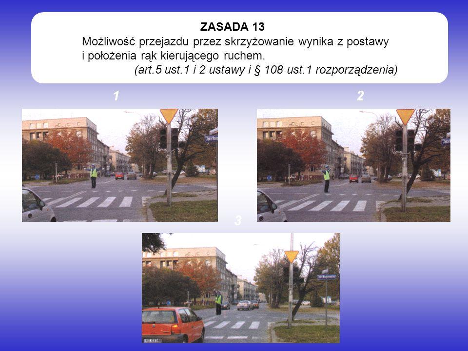 Możliwość przejazdu przez skrzyżowanie wynika z postawy i położenia rąk kierującego ruchem. (art.5 ust.1 i 2 ustawy i § 108 ust.1 rozporządzenia) ZASA