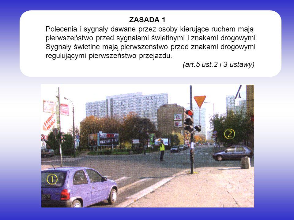 ZASADA 1 Polecenia i sygnały dawane przez osoby kierujące ruchem mają pierwszeństwo przed sygnałami świetlnymi i znakami drogowymi.
