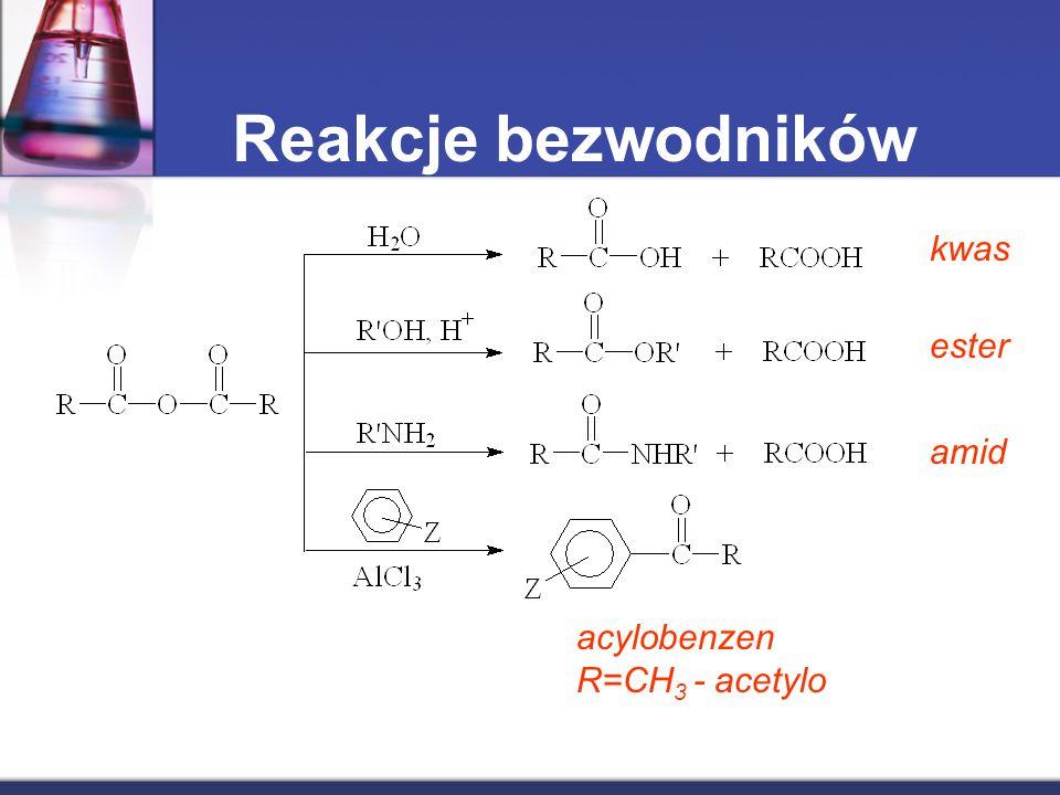 Reakcje bezwodników kwas ester amid acylobenzen R=CH 3 - acetylo