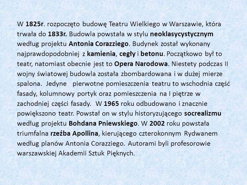 W 1825r. rozpoczęto budowę Teatru Wielkiego w Warszawie, która trwała do 1833r. Budowla powstała w stylu neoklasycystycznym według projektu Antonia Co
