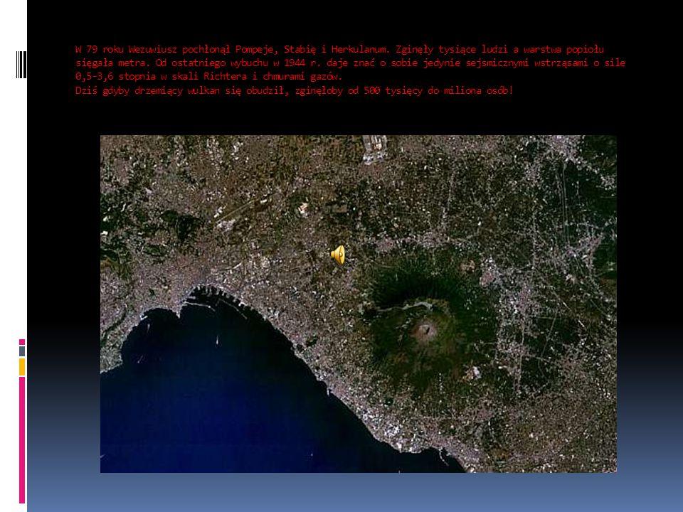 W 79 roku Wezuwiusz pochłonął Pompeje, Stabię i Herkulanum. Zginęły tysiące ludzi a warstwa popiołu sięgała metra. Od ostatniego wybuchu w 1944 r. daj