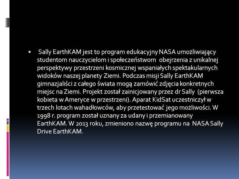  Sally EarthKAM jest to program edukacyjny NASA umożliwiający studentom nauczycielom i społeczeństwom obejrzenia z unikalnej perspektywy przestrzeni