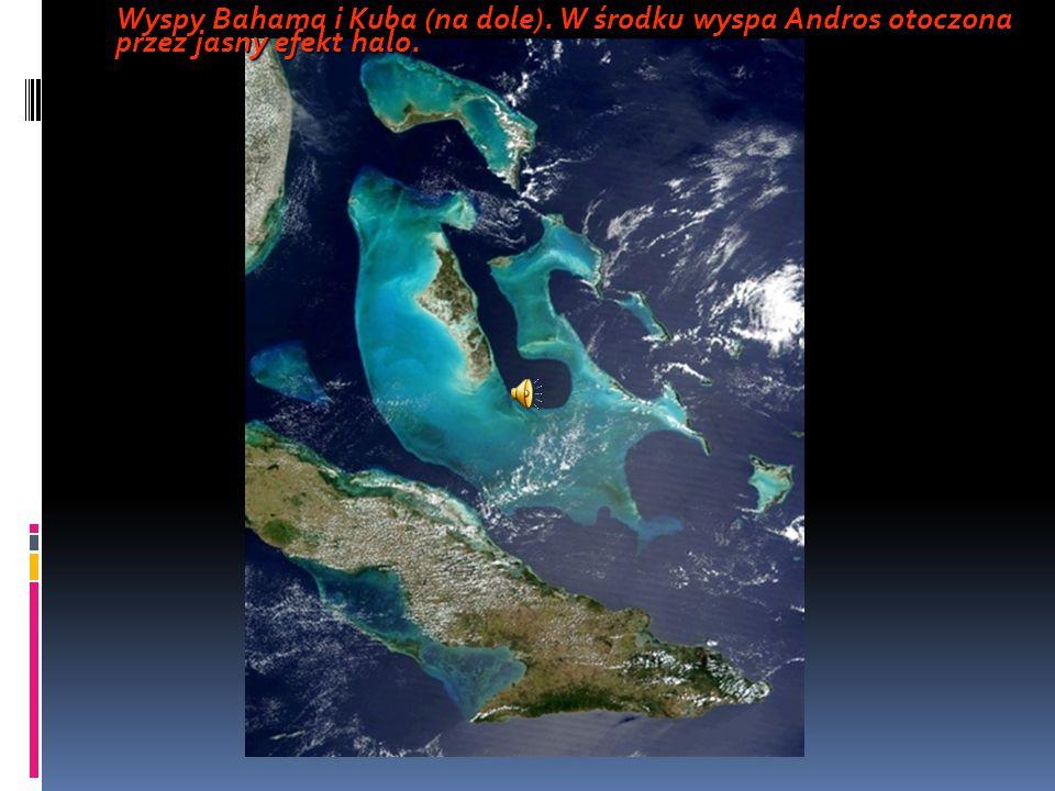 Wyspy Bahama i Kuba (na dole). W środku wyspa Andros otoczona przez jasny efekt halo.
