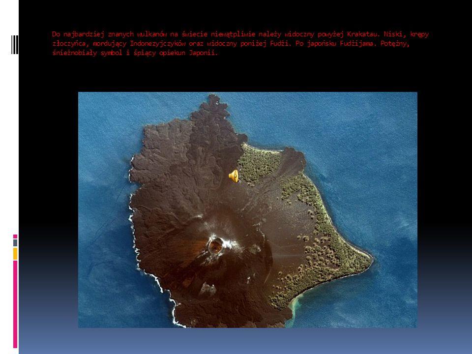 Do najbardziej znanych wulkanów na świecie niewątpliwie należy widoczny powyżej Krakatau. Niski, krępy złoczyńca, mordujący Indonezyjczyków oraz widoc