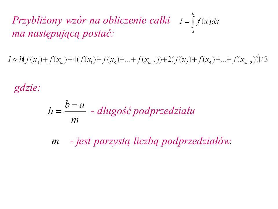 Przybliżony wzór na obliczenie całki ma następującą postać: gdzie: - długość podprzedziału m - jest parzystą liczbą podprzedziałów.