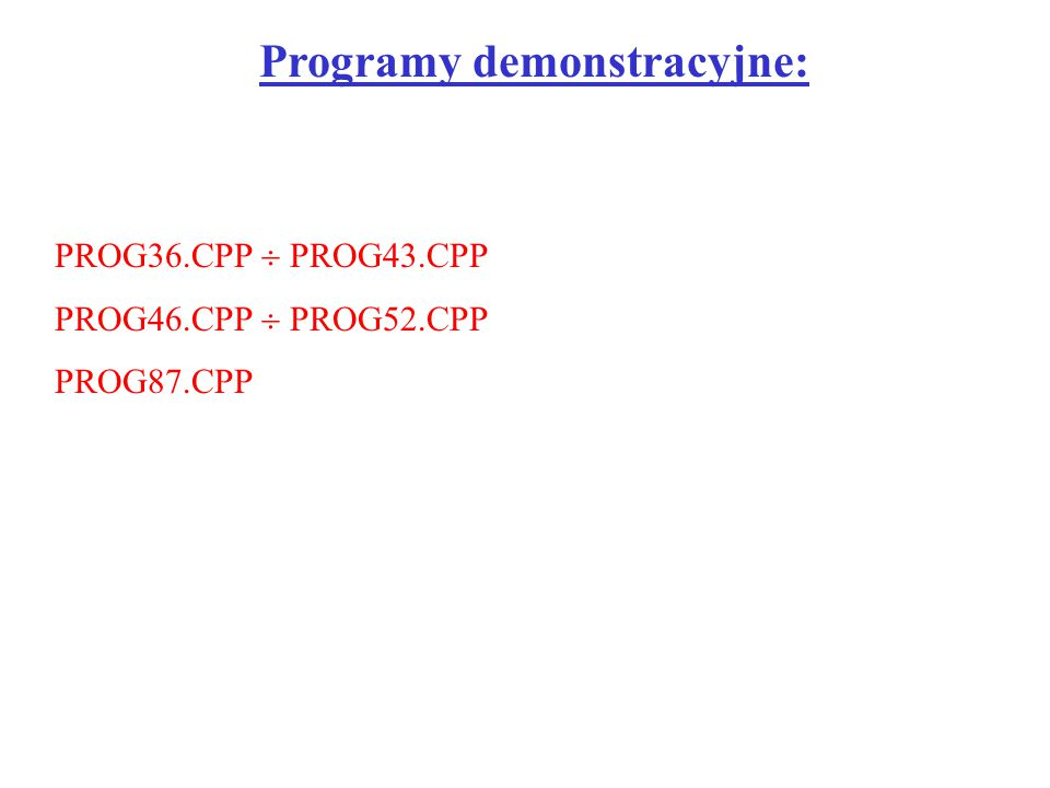 Programy demonstracyjne: PROG36.CPP  PROG43.CPP PROG46.CPP  PROG52.CPP PROG87.CPP