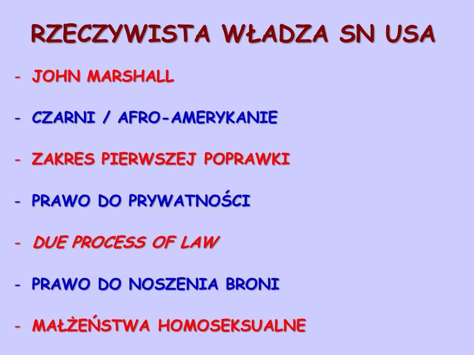 RZECZYWISTA WŁADZA SN USA -JOHN MARSHALL -CZARNI / AFRO-AMERYKANIE -ZAKRES PIERWSZEJ POPRAWKI -PRAWO DO PRYWATNOŚCI -DUE PROCESS OF LAW -PRAWO DO NOSZENIA BRONI -MAŁŻEŃSTWA HOMOSEKSUALNE